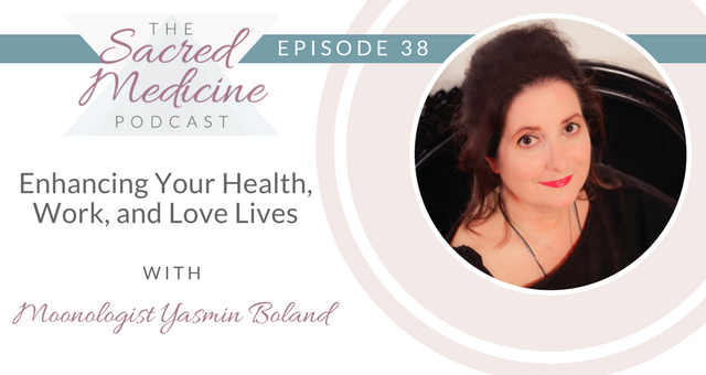038: Enhancing Your Health, Work, and Love Lives with Moonologist Yasmin Boland